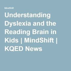 Understanding Dyslexia and the Reading Brain in Kids   MindShift   KQED News