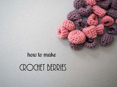 Crochet berries! Fin