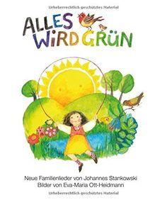 Alles wird grün: Neue Familienlieder von Johannes Stankowski - Bilder von Eva-Maria Ott-Heidmann