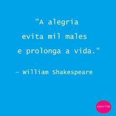 """A alegria  evita mil males  e prolonga a vida.""  — William Shakespeare https://convitebemestar.wordpress.com/"