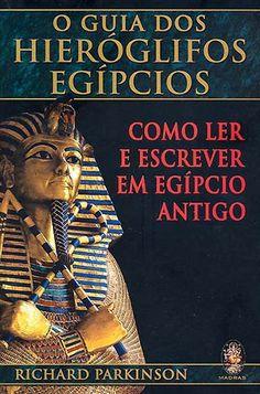 O Guia dos Hieróglifos Egípcios - Como Ler e Escrever em Egípcio, de Richard B. Parkinson