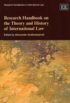 Research handbook on the theory and history of International law / edited by Alexander Orakhelashvili. - heltenham (UK) ; Northampton (USA) : Edward Elgar, 2013