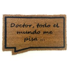 Felpudo Doctor, todo el mundo me pisa... http://www.zatton.es/felpudosoriginales-c-28.html