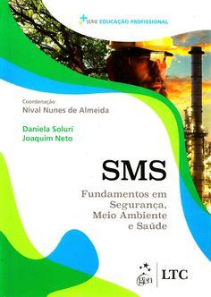 SOLURI, Daniela; NETO, Joaquim. SMS: fundamentos em segurança, meio ambiente e saúde. Coordenação de Nival Nunes de Almeida. Rio de Janeiro: LTC, 2015. xix, 292 p. ISBN 9788521627913. Inclui bibliografia e índice; il. tab. quad.; 24x17cm.  Palavras-chave: GESTAO AMBIENTAL; SUSTENTABILIDADE; RESPONSABILIDADE SOCIAL.  CDU 502.1 / S691s / 2015