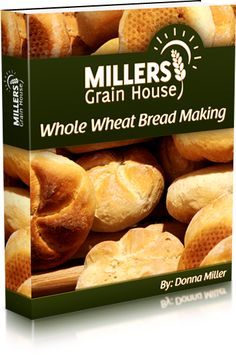 Whole Wheat Bread Making (eBook) – Millers Grain House