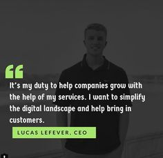 Founder and CEO Lucas LeFever striving to help the growth and expansion of companies utilizing digital advertising. The Expanse, The Help, Things I Want, Bring It On, Advertising, Digital, Awesome