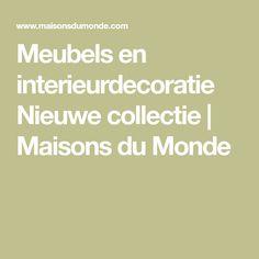 Meubels en interieurdecoratie Nieuwe collectie   Maisons du Monde