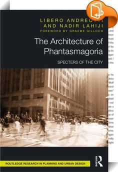 The Architecture of Phantasmagoria    ::  <P>In a time of mass-mediated modernity, the city becomes, almost by definition, a constitutively 'mediated' city. Today, more than ever before, the omnipresence of media in every sphere of culture is creating a new urban ontology, saturating, fracturing, and exacerbating the manifold experience of city life. The authors describe this condition as one of 'hyper-mediation' – a qualitatively new phase in the city's historical evolution. The conce...