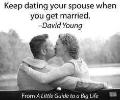 Keep dating your spouse when you get married. -David Young #ALittleGuide