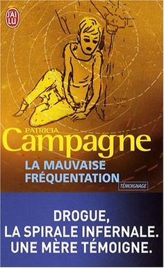 MAUVAISE FRÉQUENTATION (LA) : DROGUE LA SPIRALE INFERNALE UNE MÈRE TÉMOIGNE de PATRICIA CAMPAGNE http://www.amazon.ca/dp/2290006580/ref=cm_sw_r_pi_dp_dh4Swb1XPPFJ6