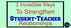 The relationship a student has with his teacher is one of the most important in his life.  Here are three ways to help build and strengthen those relationships.