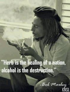 Bob Marley quote on smoking marijuana & drinking alcohol. Quotes