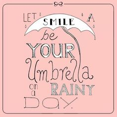 Let a smile be your umbrella on a rainy day!