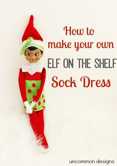 Make an Elf on the Shelf Dress from a Sock! No sewing required... one cut and you are done!