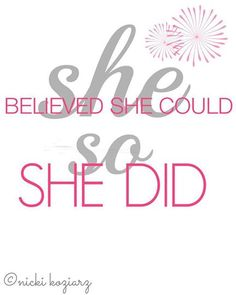 She believed she could, so she did! {Blessed is she who has believed that the Lord would fulfill his promises to her! Luke 1:45}