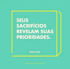Seus sacrifícios revelam suas prioridades. | pensamentos | reflexôes | motivação | inspiração