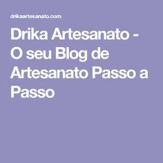 Drika Artesanato - O seu Blog de Artesanato Passo a Passo