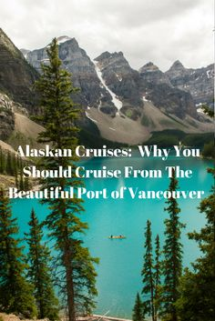 Alaskan Cruises: Beautiful mountains and lakes await on your cruise to Alaska. The Port of Vancouver is a beautiful port in the centre of Vancouver surrounded by great hotels, restaurants and incredible sites to see.