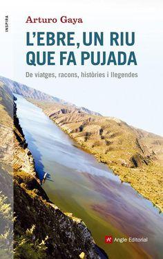 Gaya, Artur. L'Ebre, un riu que fa pujada : de viatges, racons, històries i llegendes. Barcelona : Angle, 2015