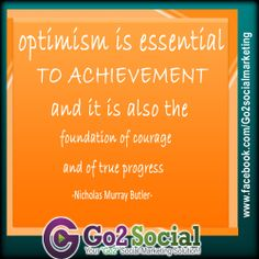 optimism is essential to achievement and it is also the foundation of courage and of true progress - Nicholas Murray Butler