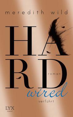 """Meredith Wild: Hardwired – verführt (Egmont LYX) """"Die Liebesgeschichte, über die die ganze Welt spricht!"""" #Lieben #Bücher #Bestsellereihe #Romance #lesen"""