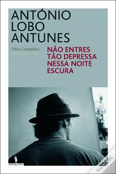 Não Entres Tão Depressa Nessa Noite Escura, António Lobo Antunes - WOOK