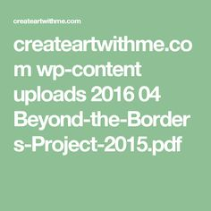 createartwithme.com wp-content uploads 2016 04 Beyond-the-Borders-Project-2015.pdf
