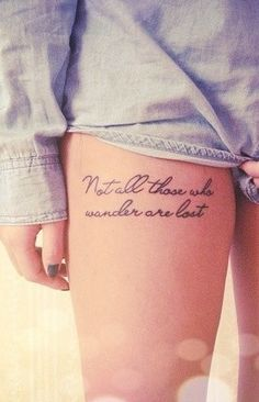 "Quote Thigh Tattoo - ""Not all of those who wander are lost"""