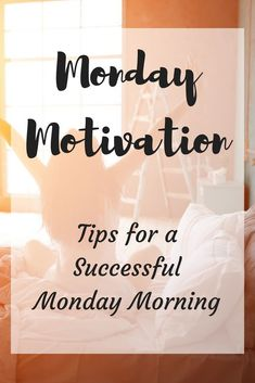 Mondays can be tough for everyone, here are some tips to set you up for a successful Monday! | Monday Motivation