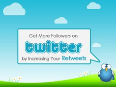 Get More Followers on Twitter by Increasing your Retweets #twitter