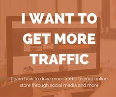 I want to get more traffic