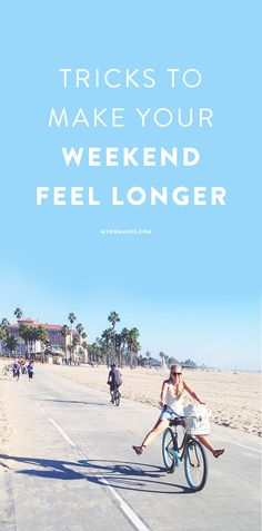 Follow these tips on how to make the weekend feel longer