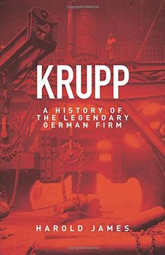 James, H. 2012. Krupp: A history of the legendary German firm. Princeton, NJ: Princeton University Press.
