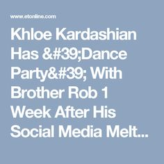 Khloe Kardashian Has 'Dance Party' With Brother Rob 1 Week After His Social Media Meltdown