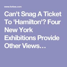 Can't Snag A Ticket To 'Hamilton'? Four New York Exhibitions Provide Other Views…