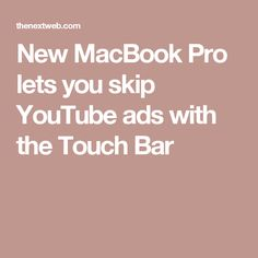 New MacBook Pro lets you skip YouTube ads with the Touch Bar Newest Macbook Pro, Facebook Video, Social Media, Ads, Touch, Let It Be, Youtube, Social Networks, Youtubers