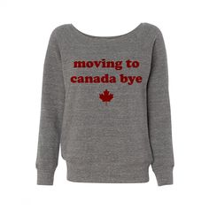 Moving To Canada Bye Wideneck Sweatshirt