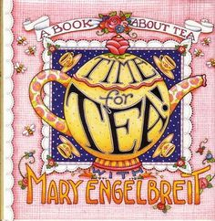 Time for Tea  --   By Mary Engelbreit   --   This small gift book is a fast read and would also make a great introductory tea book for a friend just learning the pleasures of teatime since it includes a handy primer on some of the most popular teas.