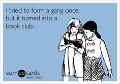 14 Reasons Why Everyone Should Join a Book Club Love funny ecards, books, and your book club? Then you'll love this book nerd humor. I Love Books, Good Books, Books To Read, My Books, Book Club Books, Book Nerd, The Book, Book Clubs, Library Humor