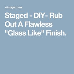 """Staged - DIY- Rub Out A Flawless """"Glass Like"""" Finish."""