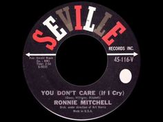 Ronnie Mitchell  - You Don't Care (If I Cry)  -  SEVILLE 116
