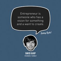 Entrepreneur is someone who has a vision for something and a want to created-David Karp Best Inspirational Quotes, Amazing Quotes, Great Quotes, Motivational Quotes, Startup Quotes, Entrepreneur Quotes, Business Quotes, Challenge