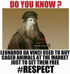 "** There will come a day when the murder of an animal will be just as serious as the murder of another man."" --- [Da Vinci"