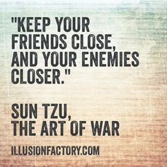 """Great Quotes - """"Keep your friends close, and your enemies closer."""" Sun Tzu, Art of War Art Of War Quotes, Famous Quotes, Wisdom Quotes, Quotes To Live By, Life Quotes, Sun Tzu, Motivational Quotes, Inspirational Quotes, Warrior Quotes"""