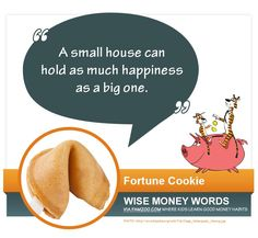 """A small house can hold as much happiness as a big one."" ~Fortune Cookie"
