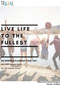 """""""Live Life To The Fullest!"""" No Worries Planning Your Trip.  #Traaal can save your time.  We are Coming Soon!  #FollowUs and #StayTuned (^_^) #travel #moments #memories #quote #inspire #together #joy #photography #travelphotography #photo #onlinetravelagency #entertainment #ota #ilovetravel #startups #subscribe #travelling #friends #business #joinus #comingsoon #search #saveyourtime #time #nature #explore"""