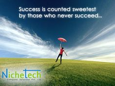 Success is counted sweetest by those who never succeed...