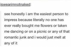 "Part of me is like ""yes"" but also I'm like ""I couldn't care less about these things."" Because you can either take me out and we can parade around town or we can stay in and watch Netflix with junk food, either way, I'll be happy"