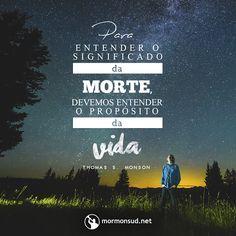 Qual é o propósito da sua vida?  Acesse: mormonsud.net