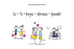"""""""Eu + Tu + Beijos + Abraços = QUANDO?""""  <3 :D   #casamentosparasempre #amor #love"""